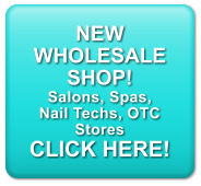 NEW  WHOLESALE SHOP! Salons, Spas, Nail Techs, OTC Stores CLICK HERE!